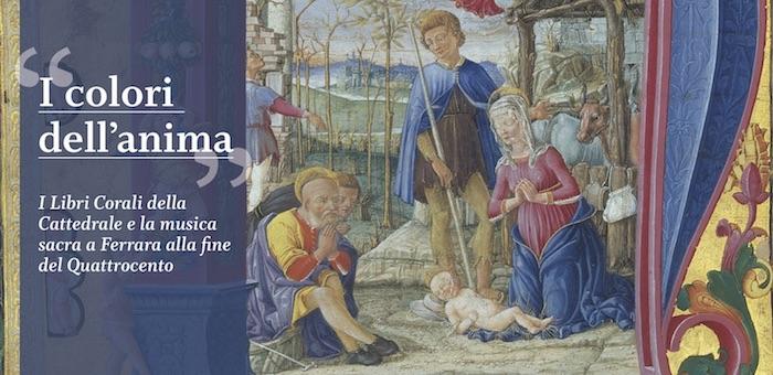 I COLORI DELL'ANIMA: i Libri Corali della Cattedrale e la musica sacra a Ferrara alla fine del Quattrocento